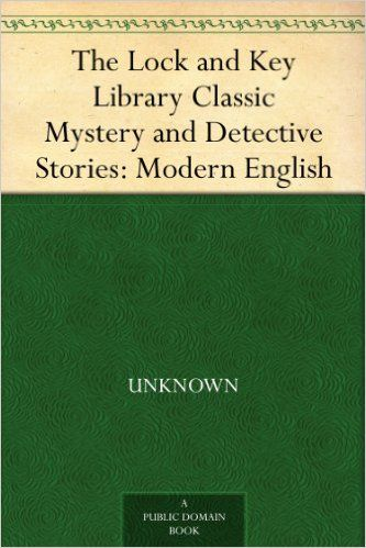 The Lock and Key Library Classic Mystery and Detective Stories: Modern English - Kindle edition by Egerton Castle, Stanley John Weyman, Robert Louis Stevenson, Rudyard Kipling, Arthur Conan Doyle, Wilkie Collins, Julian Hawthorne. Reference Kindle eBooks @ Amazon.com.