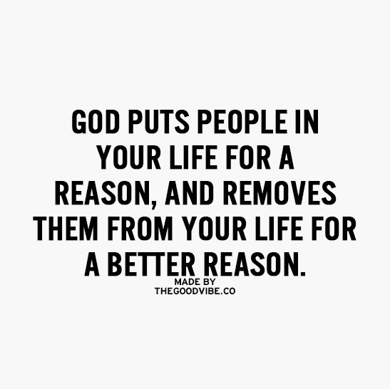 God Puts People In Your Life For A Reason And Removes