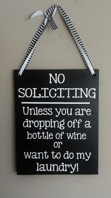 No Soliciting Unless You Are Dropping Off a Bottle of Wine or Want to do my Laundry! wood sign by WordArtTreasures on Etsy https://www.etsy.com/listing/173812583/no-soliciting-unless-you-are-dropping