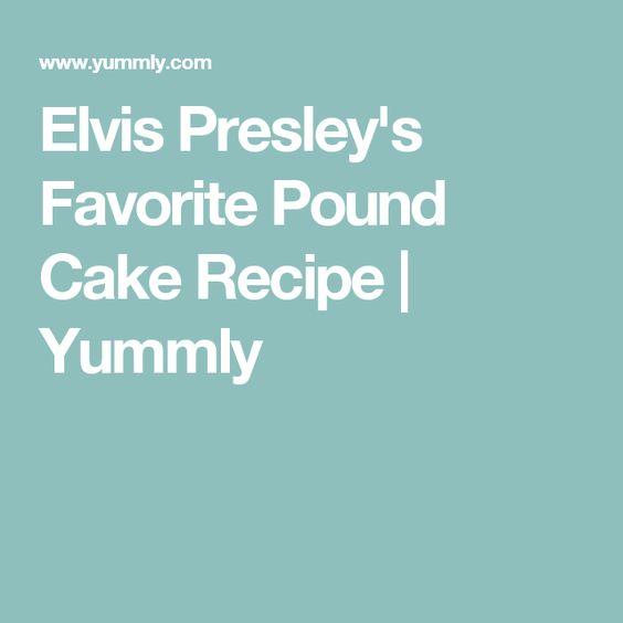 Elvis Presley's Favorite Pound Cake Recipe | Yummly