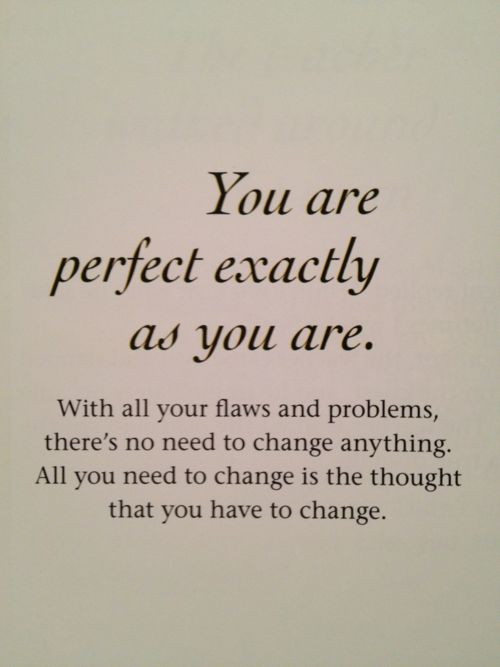You Are Perfect Exactly As You Are.: Life Quotes, Perfect Exactly, Love You, Perfectly Imperfect, You Are Perfect, So True, You Re Perfect, Quotes Sayings, I Love