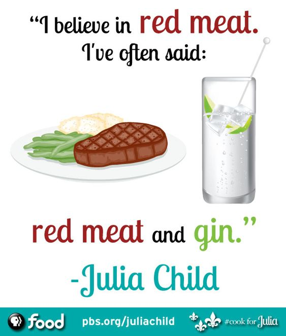 Reading through all of Julia Child's words of wisdom, I truly believe whatever she says goes.