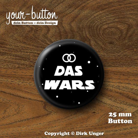 """Button """"Das Wars"""" - für den Junggesellenabschied wahrer SciFi Fans ;) Buttons sind eine tolle Alternative zum herkömmlichen JGA-T-Shirt! Passen ..."""