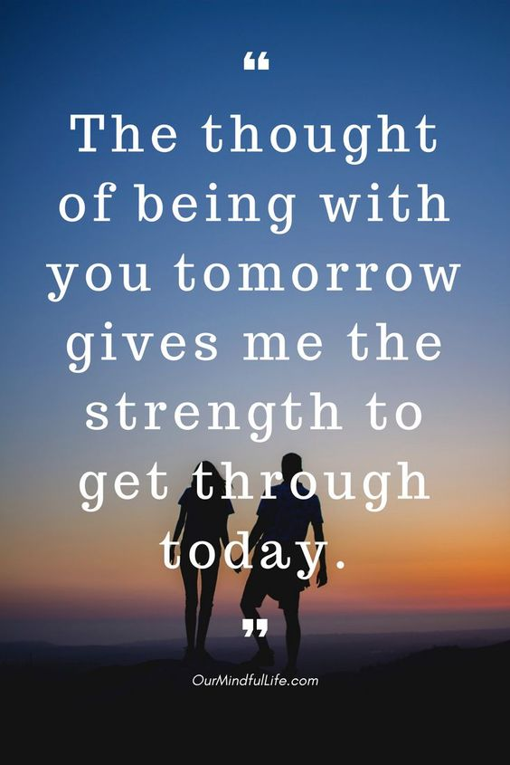 The thought of being with you tomorrow, gives me the strength to get through today -26 quotes that prove long distance relationship totally worths it long distance relationship quotes for him/hard long distance relationship quotes/long distance relationship quotes worth it/miss you quotes/love quote/ldr quotes//long distance relationship / long distance relationship quotes/ bittersweet long distance relationship text/ldr quotes boyfriend/sad ldr quotes/cant wait ldr quotes/ldr quotes so true