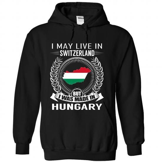 I May Live in Switzerland But I Was Made in Hungary (V2 - #pink sweatshirt #vintage tee shirts. MORE INFO => https://www.sunfrog.com/States/I-May-Live-in-Switzerland-But-I-Was-Made-in-Hungary-V2-wgqycnlbmv-Black-Hoodie.html?id=60505