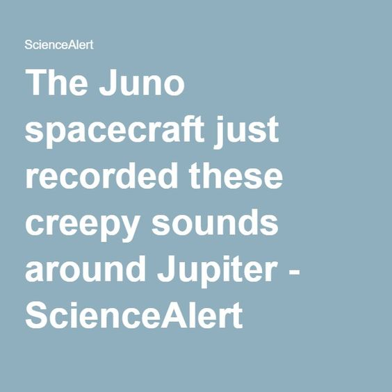 The Juno spacecraft just recorded these creepy sounds around Jupiter - ScienceAlert
