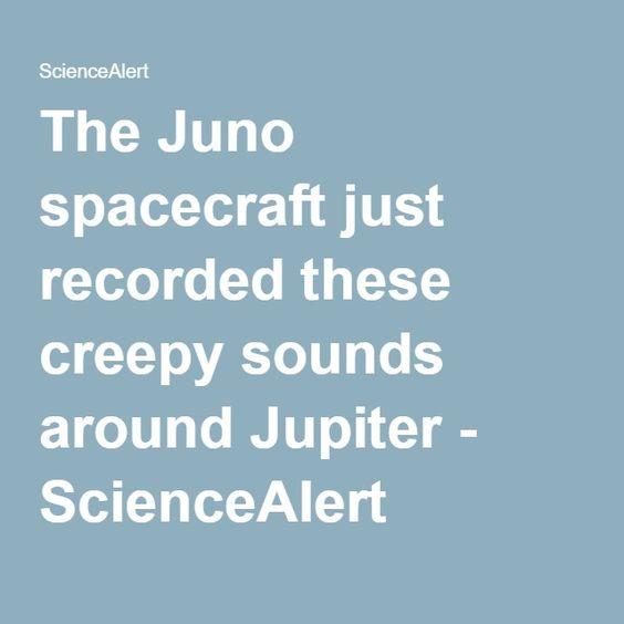The Juno spacecraft just recorded these creepy sounds around Jupiter - ScienceAlert