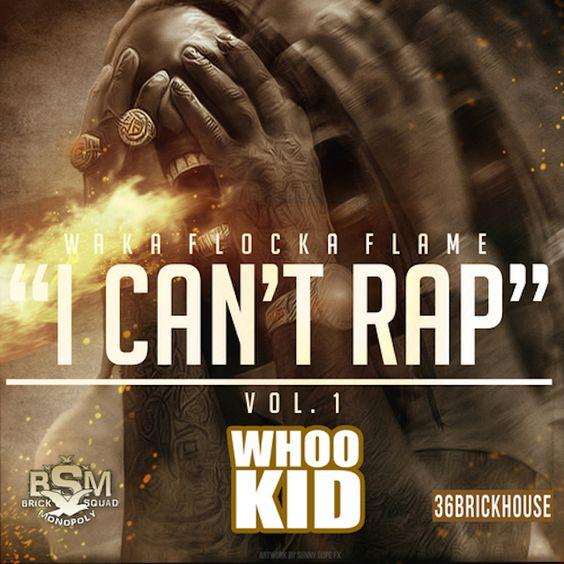 "Waka Flocka Flame New Mixtape ""I Can't Rap Vol.1″"