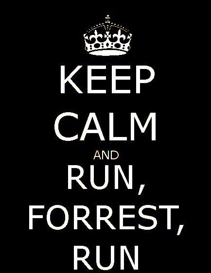 Keep Calm and run forest run!