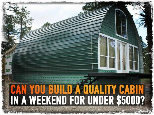 Can you build a quality cabin in a weekend for under 5000 for Self sufficient cabin kits