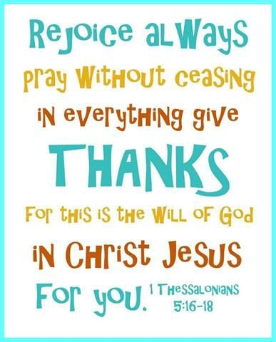 .Rejoice always ~ Pray without ceasing ~ in everything ...