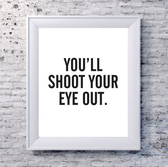 You'll Shoot Your Eye Out. by 8thStreetPrints on Etsy