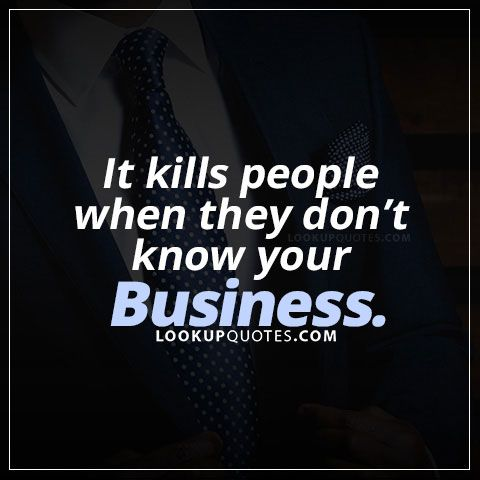 It Kills People When They Don 39 T Know Your Business Business Hater Lifequotes Relationship Quotes Inspirational Words Life Quotes