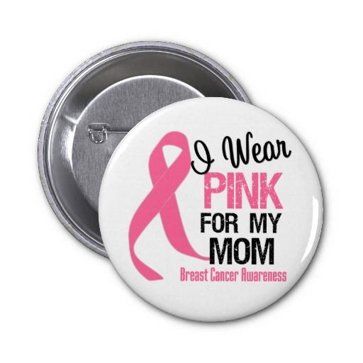 I Wear Pink For My Mom!