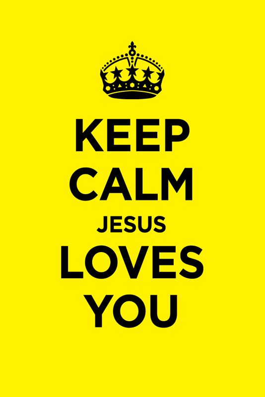 Keep calm Jesus loves you | He makes all things new ...