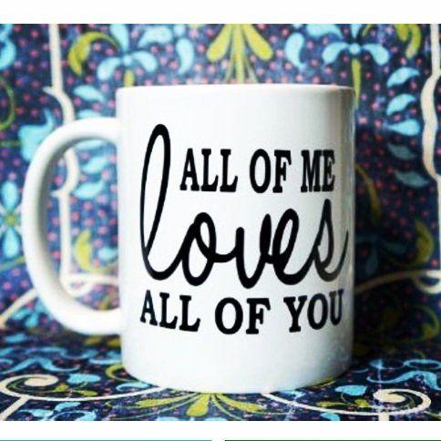 all of me loves all of you john legend coffee mug 11 oz