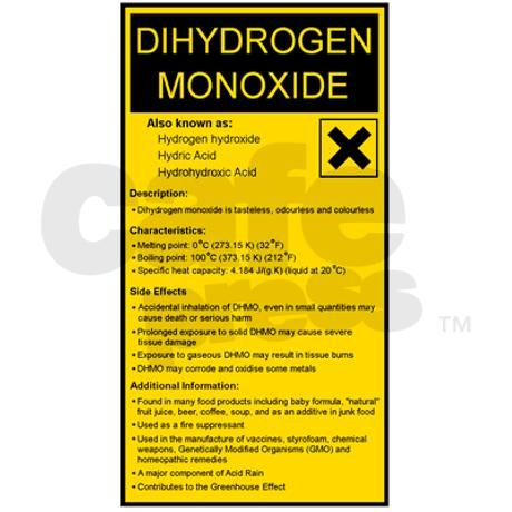 "should dihydrogen monoxide banned The ""dihydrogen monoxide hoax"" involves referring to water by its  the hoax  will usually call for dihydrogen monoxide to be labeled as hazardous, banned,   the lesson intended to reach students is that you can't trust."