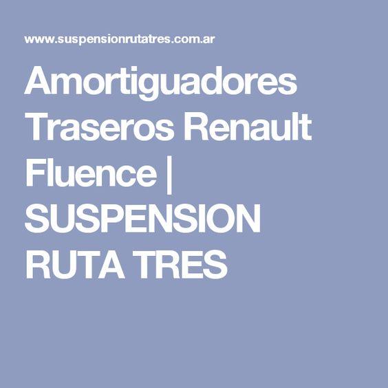 Amortiguadores Traseros Renault Fluence | SUSPENSION RUTA TRES
