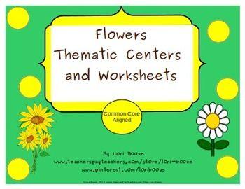 Flowers Thematic Centers and Worksheets  ***Common Core Al