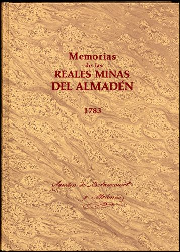 Betancourt, Agustín de. (1990). Memorias de las Reales Minas del Almadén, 1783.  Madrid: Tabapress. (Manuscrito original redactado en 1783). Sign. D-B 1746. Catálogo UPM: http://marte.biblioteca.upm.es/uhtbin/cgisirsi/x/y/0/05?searchdata1=84-86938-75-9{020}