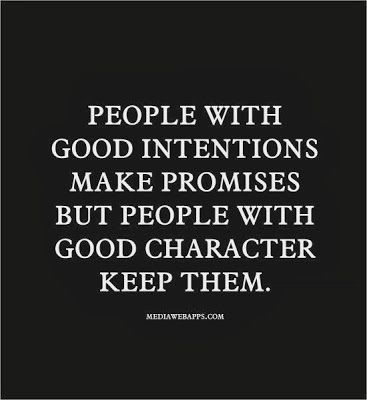 good intentions, character and promises ...                                                                                                                                                      More