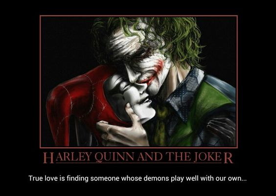 Harley Quinn and Joker..True love is finding someone whose demons play well with our own                                                                                                                                                      More