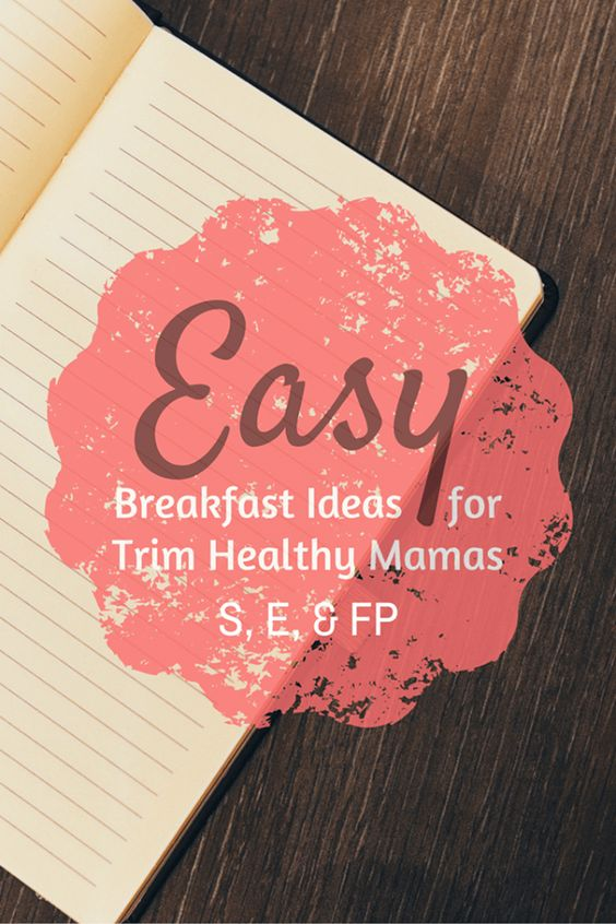 Easy Breakfast ideas for Trim Healthy Mamas - (S, E or Fuel Pull)  www.TrimHealthyMama.com