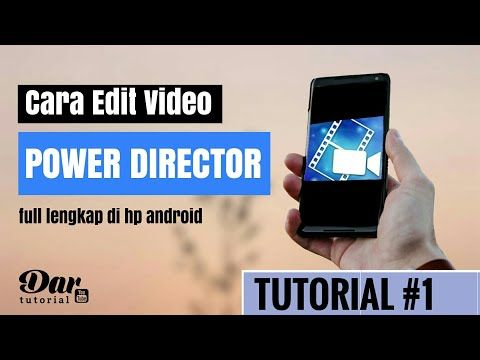 Edit Video Di Android Power Director Tutorial Membuat Video Dengan Hp Youtube Lagu Video Android