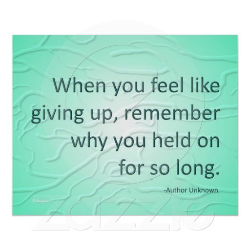"""10 Inspirational Quotes For When You Feel Like Giving Up: """"When You Feel Like Giving Up..."""" Print"""