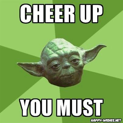 Yoda Cheer Up Memes Yoda Meme Yoda Speak Star Wars Memes