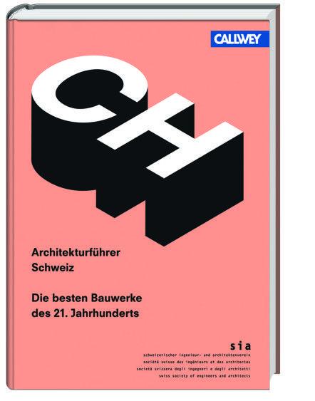 SIA - Schweizerischer Ingenieur- und Architektenverein (Hrsg.): Architekturführer Schweiz - Die besten Bauwerke des 21. Jahrhunderts
