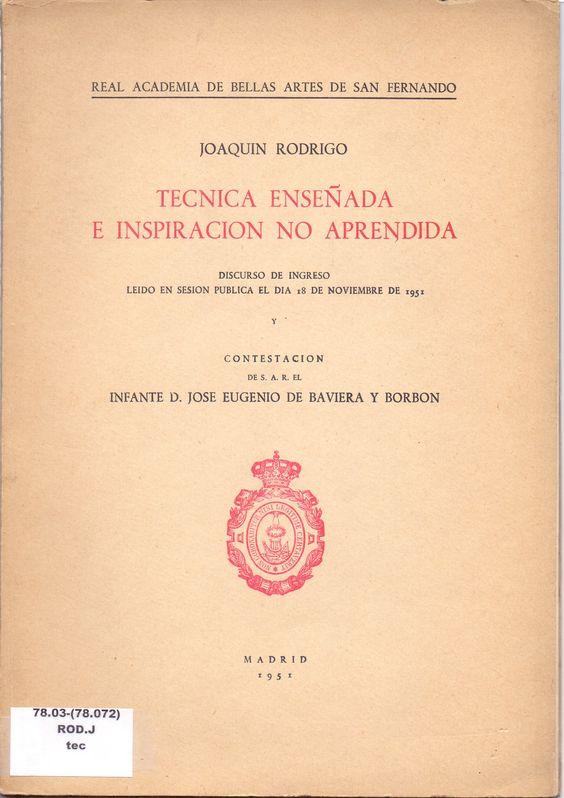 RODRIGO, Joaquín. Técnica enseñada e inspiración no aprendida. Madrid: Real Academia de Bellas Artes de San Fernando. 1951