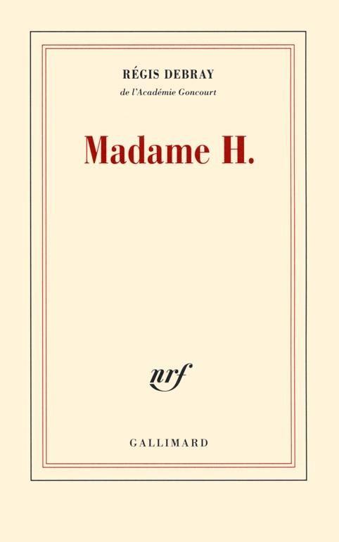Madame H. est un roman de Régis Debray publié aux éditions Gallimard. Une critique de Pierre pour L'Ivre de Lire !