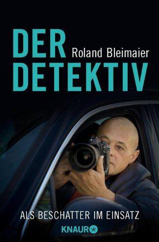 Der Detektiv: Als Beschatter im Einsatz von Roland Bleimaier http://www.amazon.de/dp/3426785943/ref=cm_sw_r_pi_dp_R1lyub106CEC7Die packende Belletristik-Erzählung ist seine persönliche Detektiv- Reise in die Vergangenheit. Erzählt wird die Ermordung zweier Detektivkollegen, von einem exzentrischen Filmstar aus Hollywood, eifersüchtige Ehefrauen und -männer, die nicht davor zurückschrecken, ihren Partner bespitzeln zu lassen.