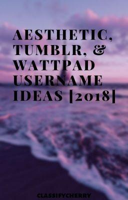 Aesthetic Tumblr Wattpad Username Ideas 2018 Completed Cute Creative Usernames Tumblr Wattpad Aesthetic