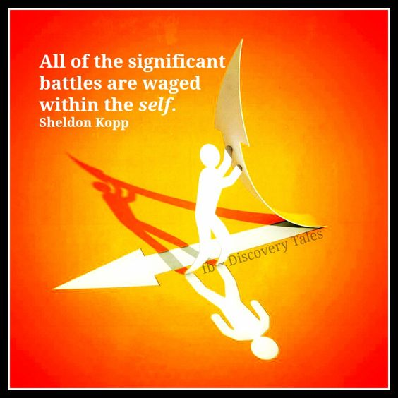 All of the significant battles are waged within the self.  Sheldon Kopp