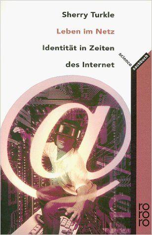 Leben im Netz. Identitaet in Zeiten des Internet: Amazon.de: Sherry Turkle: Bücher