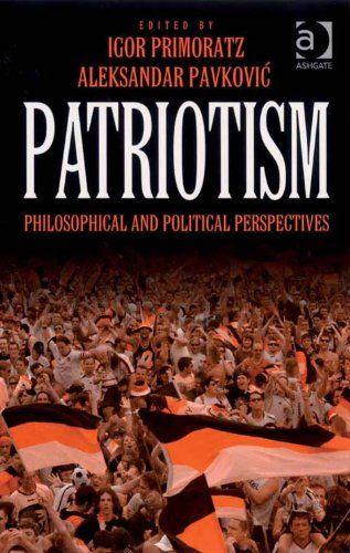 Patriotism: Philosophical and Political Perspectives by Igor Primoratz