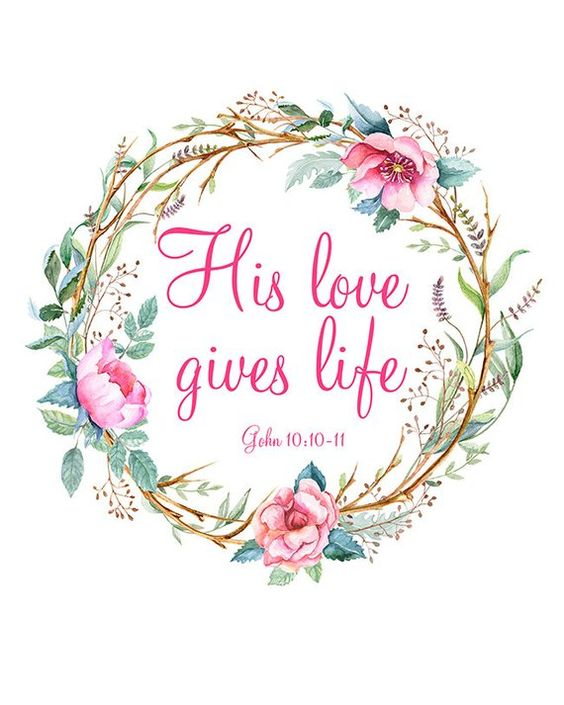Bible Verse Print His Love Gives Life Gohn 10:10 11