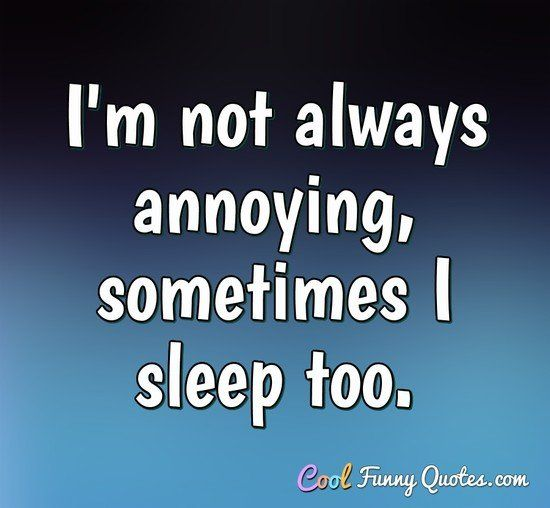 Funny Quote Sleep Quotes Funny Annoying People Quotes Funny Quotes