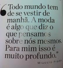 """""""Nós mesmos"""" -Miuccia Prada"""