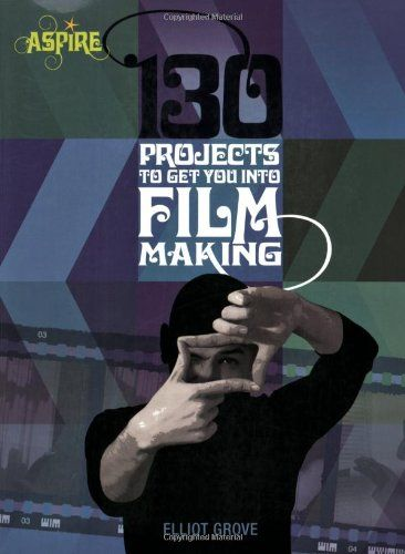 130 Projects to Get You into Filmmaking (Aspire) by Elliot Grove,http://www.amazon.com/dp/0764142968/ref=cm_sw_r_pi_dp_whpRsb0G4Q205DZS