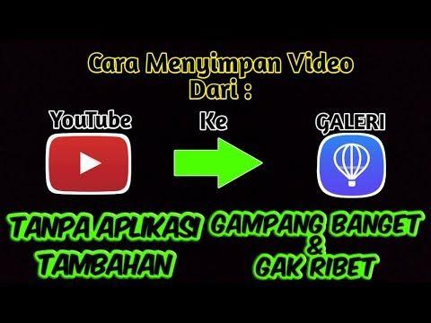 Cara Menyimpan Video Dari Youtube Ke Galeri Tanpa Aplikasi Tambahan Ddhs Official Youtube Video Youtube Aplikasi