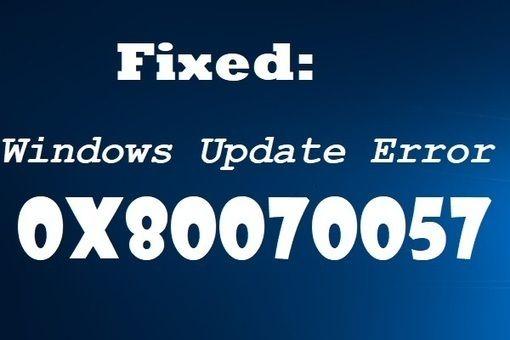 How To Fix Windows Update Error 0x80070057 Try These Methods