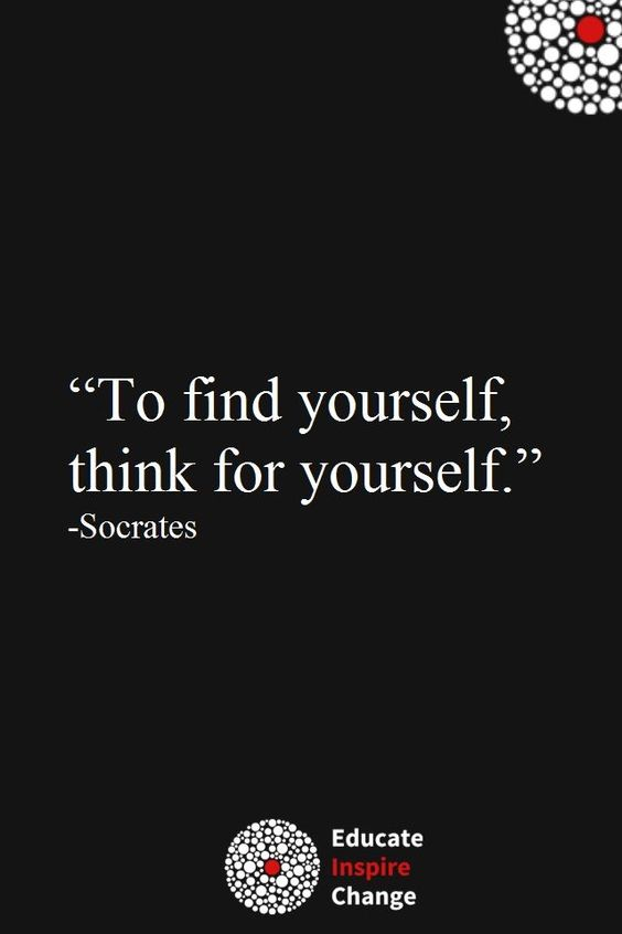 To find yourself, Think for yourself