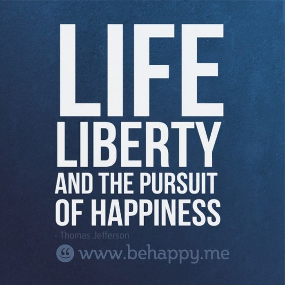 Life Liberty And The Pursuit Of Happiness Wwwbehappyme Quotes Awesome Life Liberty And The Pursuit Of Happiness Quote