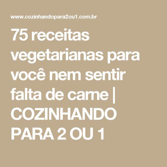 75 receitas vegetarianas para você nem sentir falta de carne | COZINHANDO PARA 2 OU 1