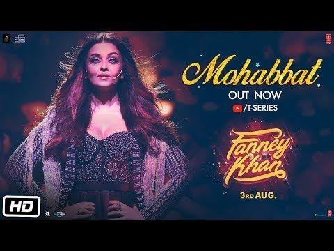 Mohabbat Video Song Fanney Khan Aishwarya Rai Bachchan Sunidhi Chauhan Kerala Lives New Hindi Video Song Songs New Hindi Songs
