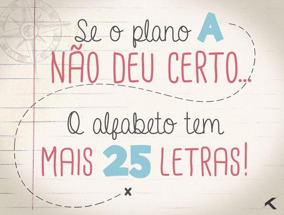 Se o plano A não deu certo... O alfabeto tem mais 25 letras. #vida #planos: