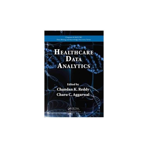 Healthcare Data Analytics ( Chapman & Hall/Crc Data Mining and Knowledge Discovery) (Hardcover)